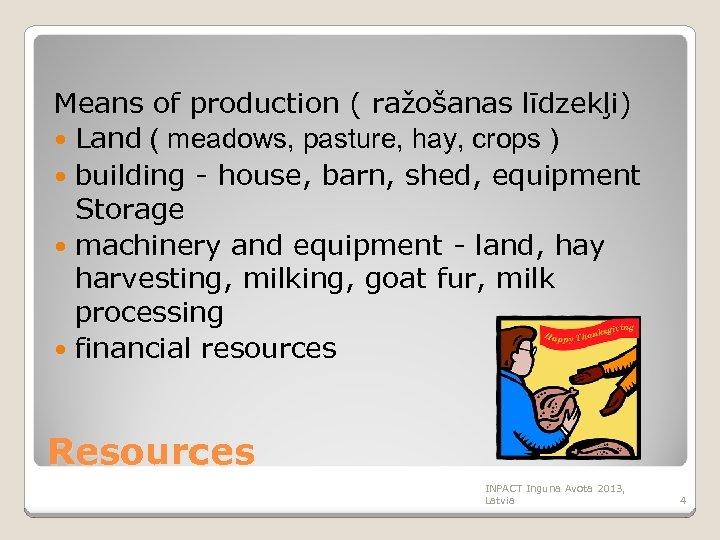Means of production ( ražošanas līdzekļi) Land ( meadows, pasture, hay, crops ) building