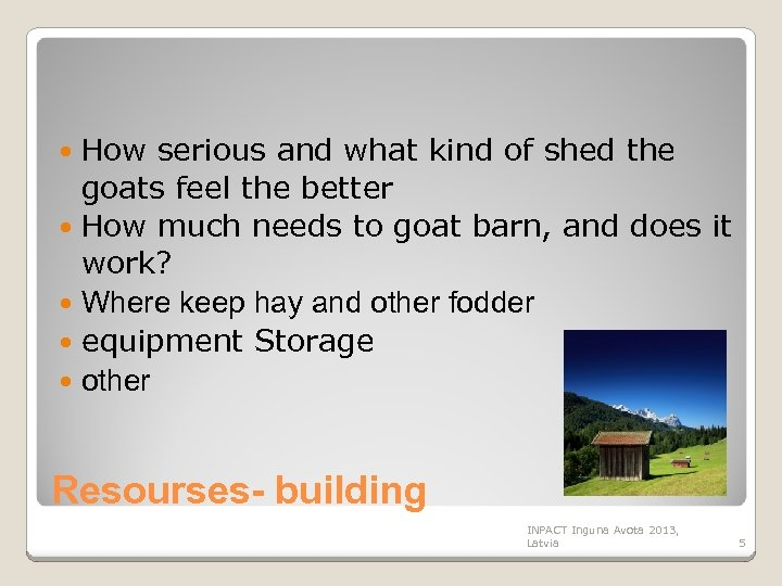 How serious and what kind of shed the goats feel the better How much