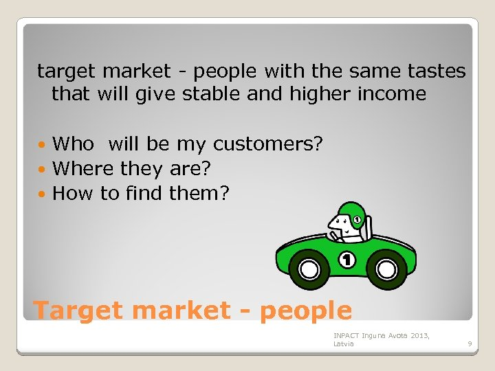 target market - people with the same tastes that will give stable and higher