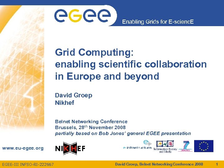 Enabling Grids for E-scienc. E Grid Computing: enabling scientific collaboration in Europe and beyond