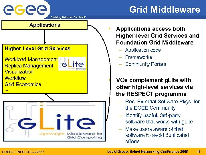 Grid Middleware Enabling Grids for E-scienc. E Applications Higher-Level Grid Services Workload Management Replica