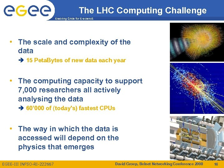 The LHC Computing Challenge Enabling Grids for E-scienc. E • The scale and complexity
