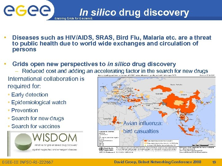 In silico drug discovery Enabling Grids for E-scienc. E • Diseases such as HIV/AIDS,