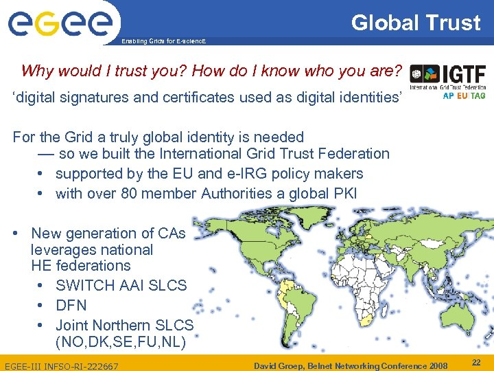 Global Trust Enabling Grids for E-scienc. E Why would I trust you? How do