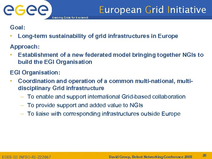 European Grid Initiative Enabling Grids for E-scienc. E Goal: • Long-term sustainability of grid