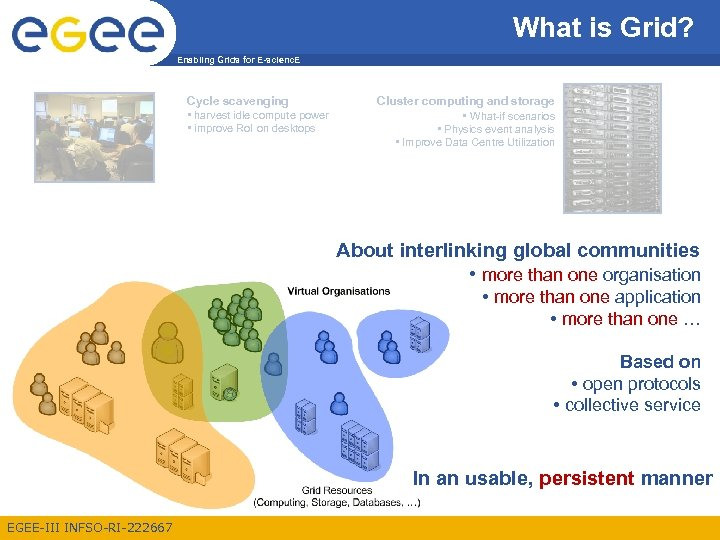 What is Grid? Enabling Grids for E-scienc. E Cycle scavenging • harvest idle compute
