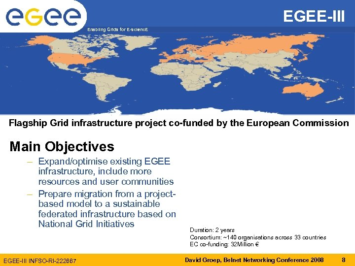 EGEE-III Enabling Grids for E-scienc. E Flagship Grid infrastructure project co-funded by the European