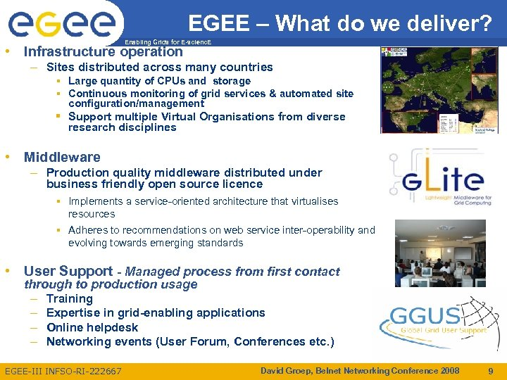 EGEE – What do we deliver? Enabling Grids for E-scienc. E • Infrastructure operation