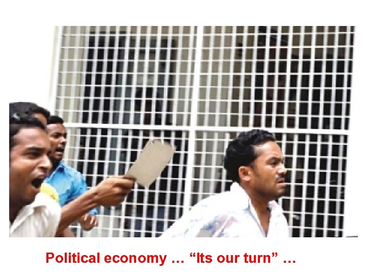 """Political economy … """"Its our turn"""" …"""