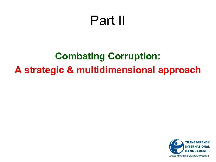 Part II Combating Corruption: A strategic & multidimensional approach