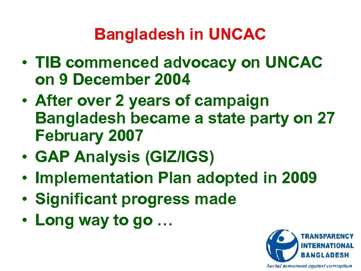 Bangladesh in UNCAC • TIB commenced advocacy on UNCAC on 9 December 2004 •