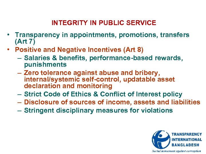 INTEGRITY IN PUBLIC SERVICE • Transparency in appointments, promotions, transfers (Art 7) • Positive