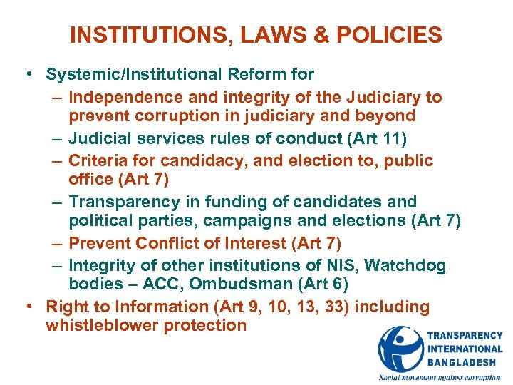 INSTITUTIONS, LAWS & POLICIES • Systemic/Institutional Reform for – Independence and integrity of the