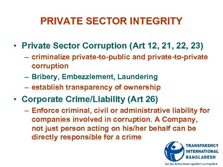 PRIVATE SECTOR INTEGRITY • Private Sector Corruption (Art 12, 21, 22, 23) – criminalize