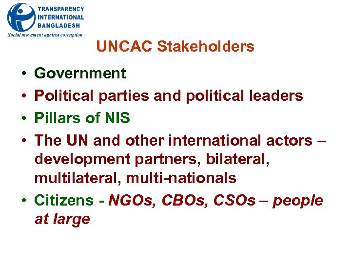 UNCAC Stakeholders • • Government Political parties and political leaders Pillars of NIS The