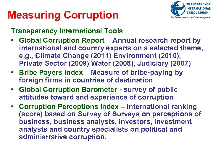 Measuring Corruption Transparency International Tools • Global Corruption Report – Annual research report by
