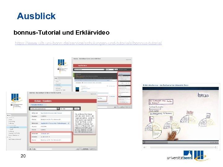 Ausblick bonnus-Tutorial und Erklärvideo https: //www. ulb. uni-bonn. de/service/schulungen-und-tutorials/bonnus-tutorial 20