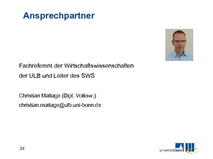 Ansprechpartner Fachreferent der Wirtschaftswissenschaften der ULB und Leiter des SWS Christian Matlage (Dipl. Volksw.