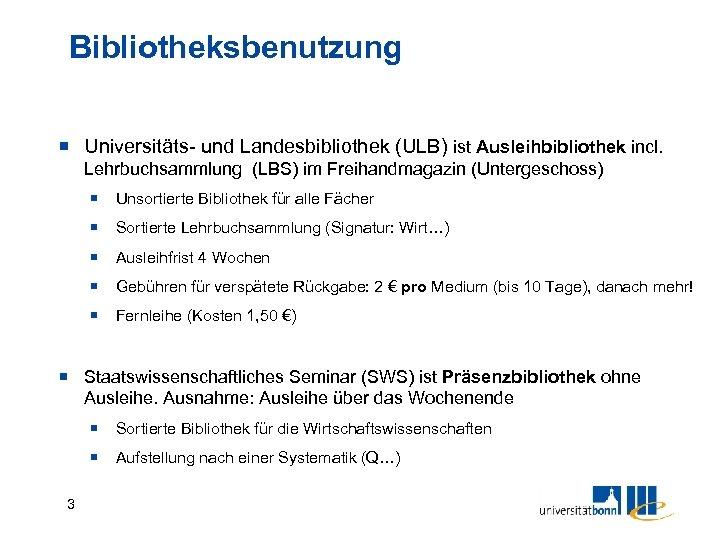 Bibliotheksbenutzung Universitäts- und Landesbibliothek (ULB) ist Ausleihbibliothek incl. Lehrbuchsammlung (LBS) im Freihandmagazin (Untergeschoss) Unsortierte