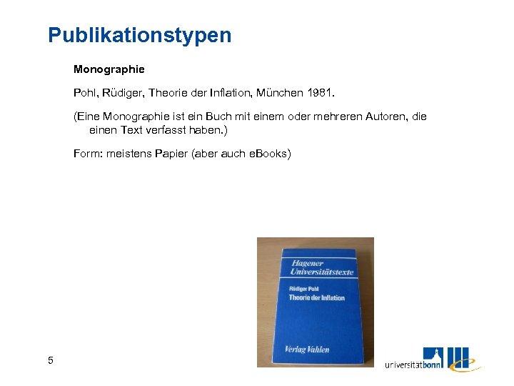 Publikationstypen Monographie Pohl, Rüdiger, Theorie der Inflation, München 1981. (Eine Monographie ist ein Buch