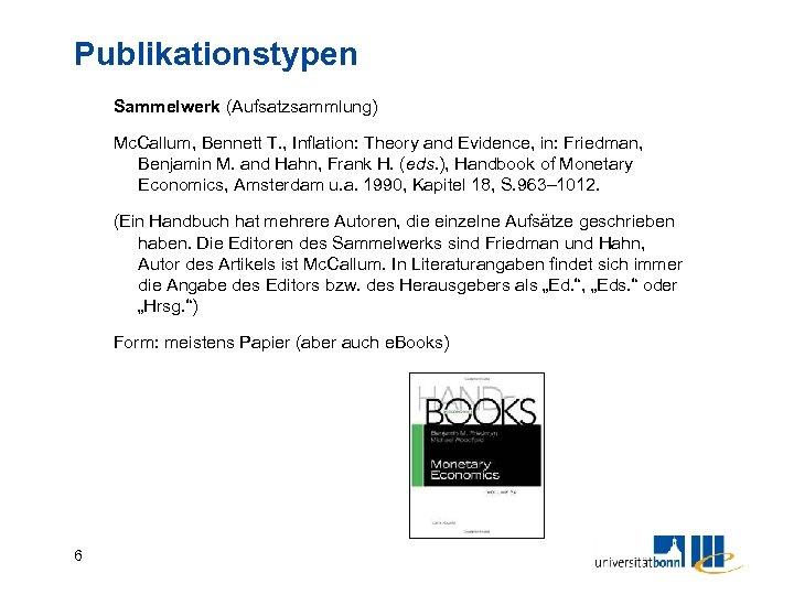 Publikationstypen Sammelwerk (Aufsatzsammlung) Mc. Callum, Bennett T. , Inflation: Theory and Evidence, in: Friedman,