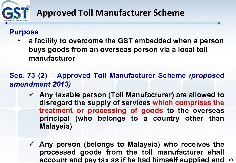Approved Toll Manufacturer Scheme Purpose • a facility to overcome the GST embedded when