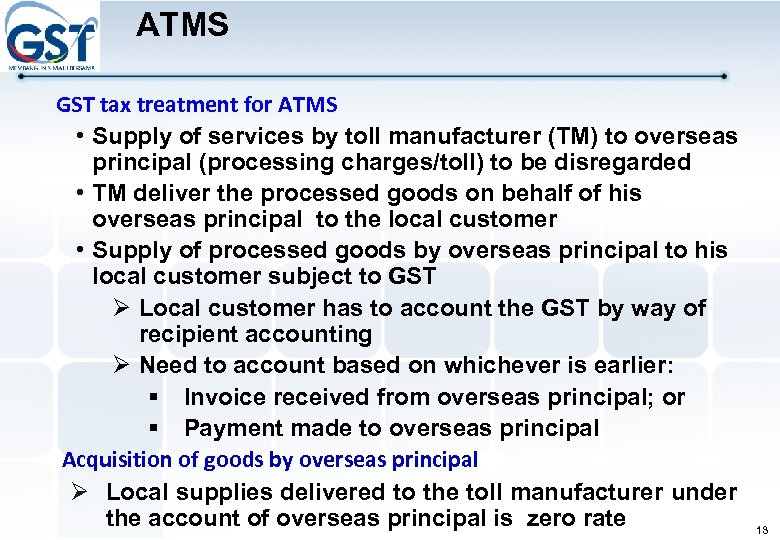 ATMS GST tax treatment for ATMS • Supply of services by toll manufacturer (TM)