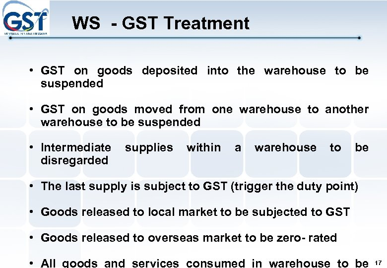 WS - GST Treatment • GST on goods deposited into the warehouse to be