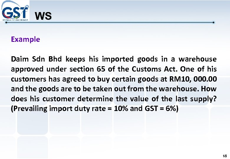 WS Example Daim Sdn Bhd keeps his imported goods in a warehouse approved under