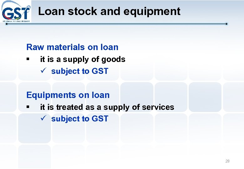 Loan stock and equipment Raw materials on loan § it is a supply of