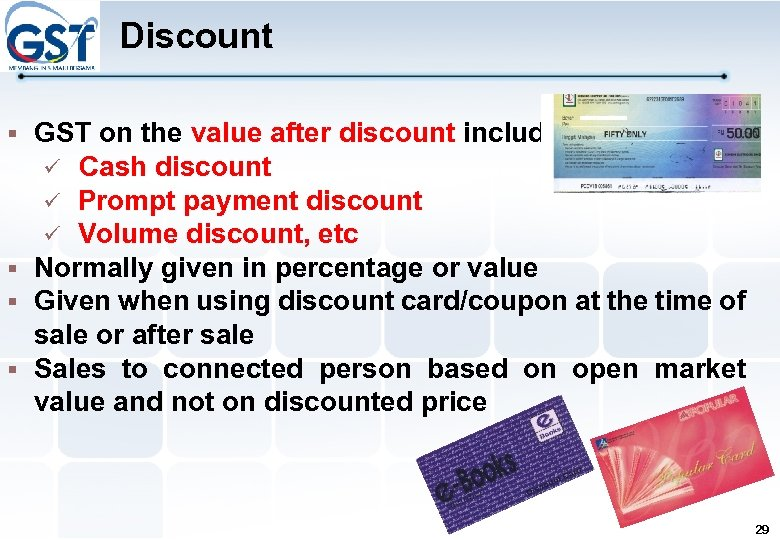Discount GST on the value after discount includes : Cash discount Prompt payment discount