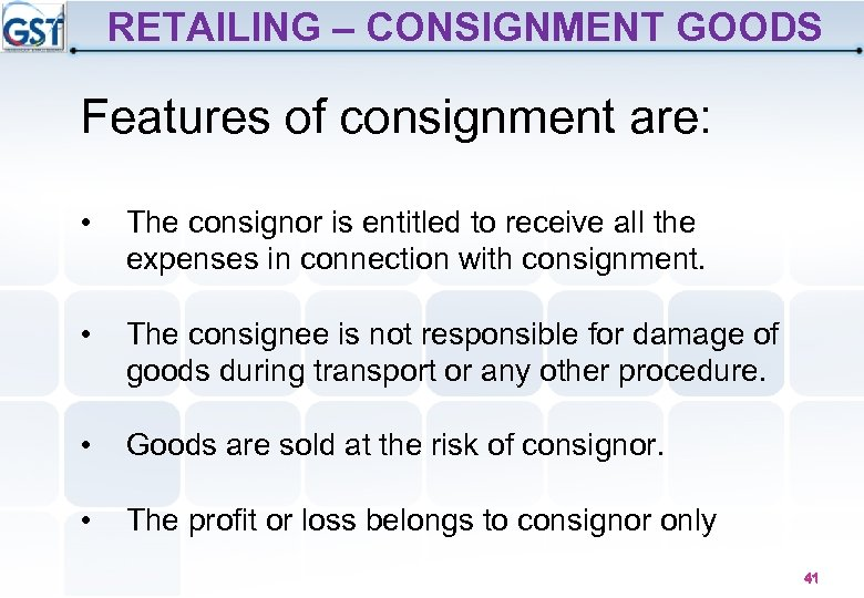 RETAILING – CONSIGNMENT GOODS Features of consignment are: • The consignor is entitled to