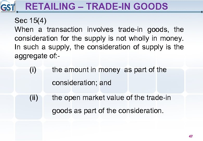 RETAILING – TRADE-IN GOODS Sec 15(4) When a transaction involves trade-in goods, the consideration