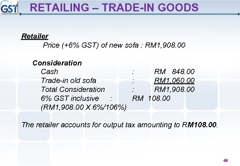 RETAILING – TRADE-IN GOODS Retailer Price (+6% GST) of new sofa : RM 1,