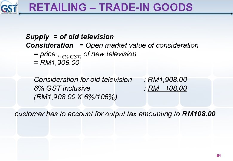 RETAILING – TRADE-IN GOODS Supply = of old television Consideration = Open market value