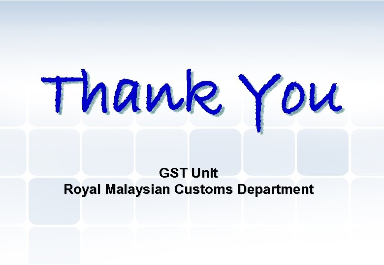 Thank You GST Unit Royal Malaysian Customs Department