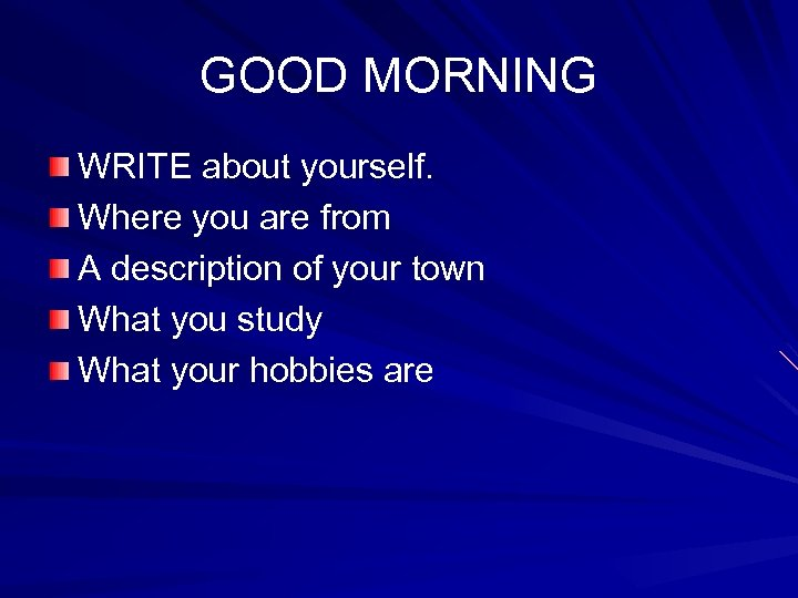 GOOD MORNING WRITE about yourself. Where you are from A description of your town
