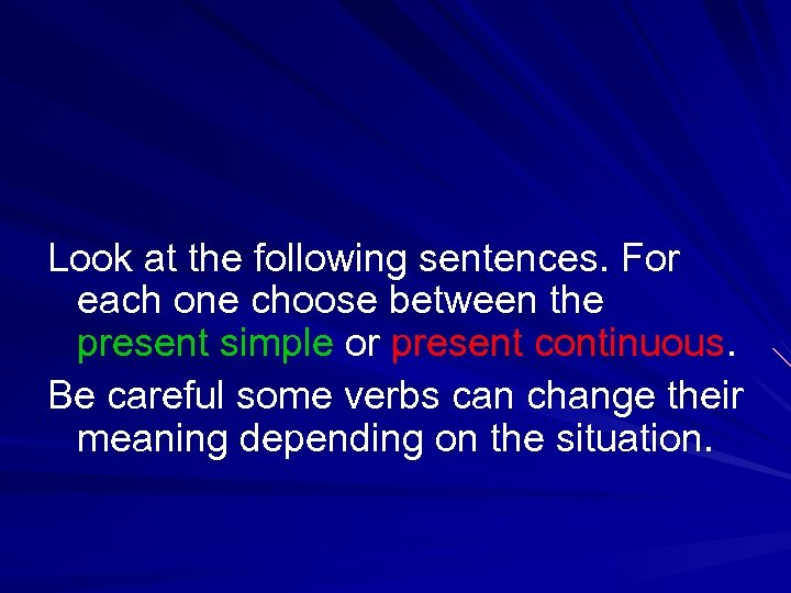 Look at the following sentences. For each one choose between the present simple or