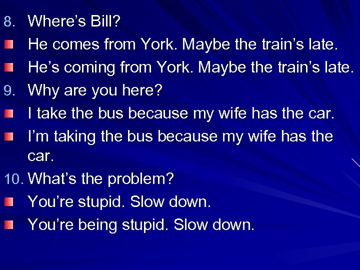 8. Where's Bill? He comes from York. Maybe the train's late. He's coming from