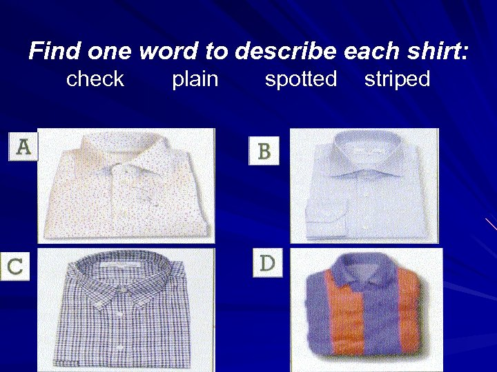 Find one word to describe each shirt: check plain spotted striped
