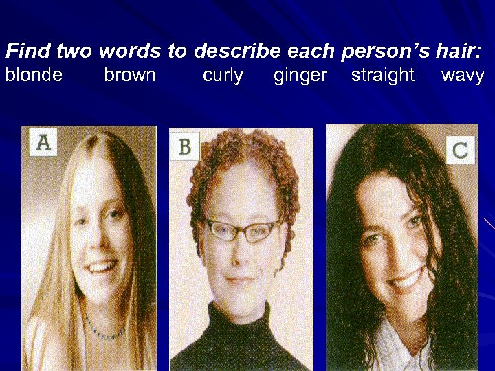 Find two words to describe each person's hair: blonde brown curly ginger straight wavy