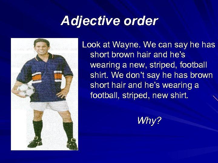 Adjective order Look at Wayne. We can say he has short brown hair and