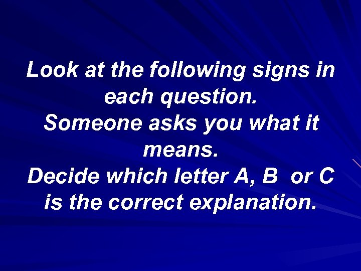 Look at the following signs in each question. Someone asks you what it means.
