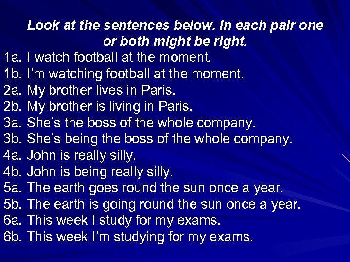 Look at the sentences below. In each pair one or both might be right.