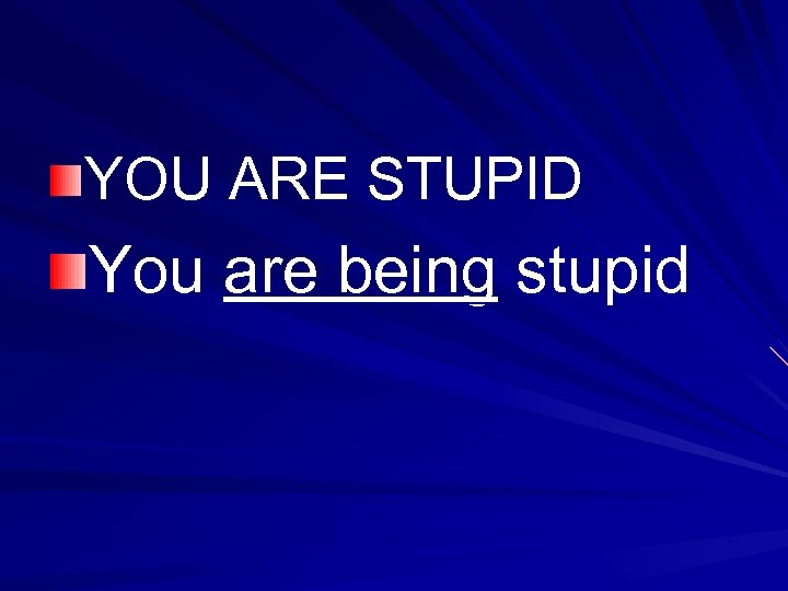 YOU ARE STUPID You are being stupid