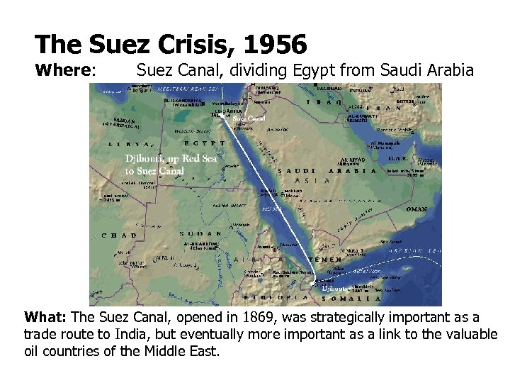 The Suez Crisis, 1956 Where: Suez Canal, dividing Egypt from Saudi Arabia What: The