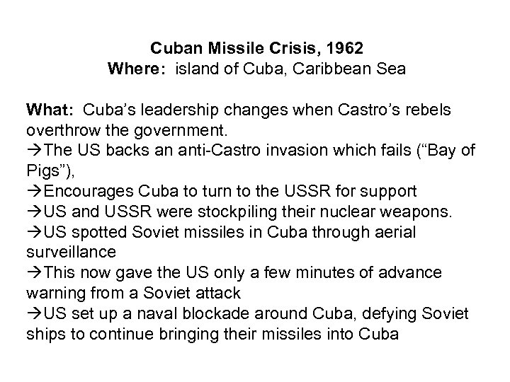 Cuban Missile Crisis, 1962 Where: island of Cuba, Caribbean Sea What: Cuba's leadership changes