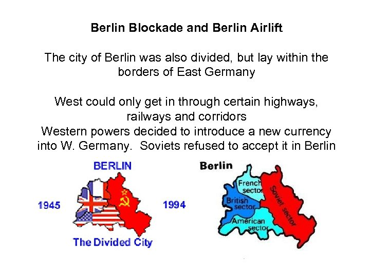 Berlin Blockade and Berlin Airlift The city of Berlin was also divided, but lay