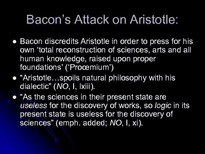 Bacon's Attack on Aristotle: l l l Bacon discredits Aristotle in order to press