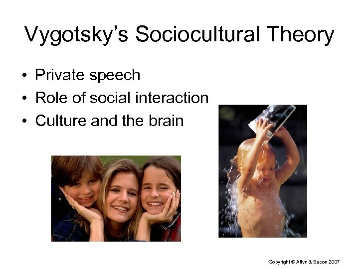 Vygotsky's Sociocultural Theory • Private speech • Role of social interaction • Culture and